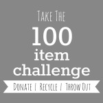 Take the 100 item challange - donate, recycle, or throw out 100 items today!