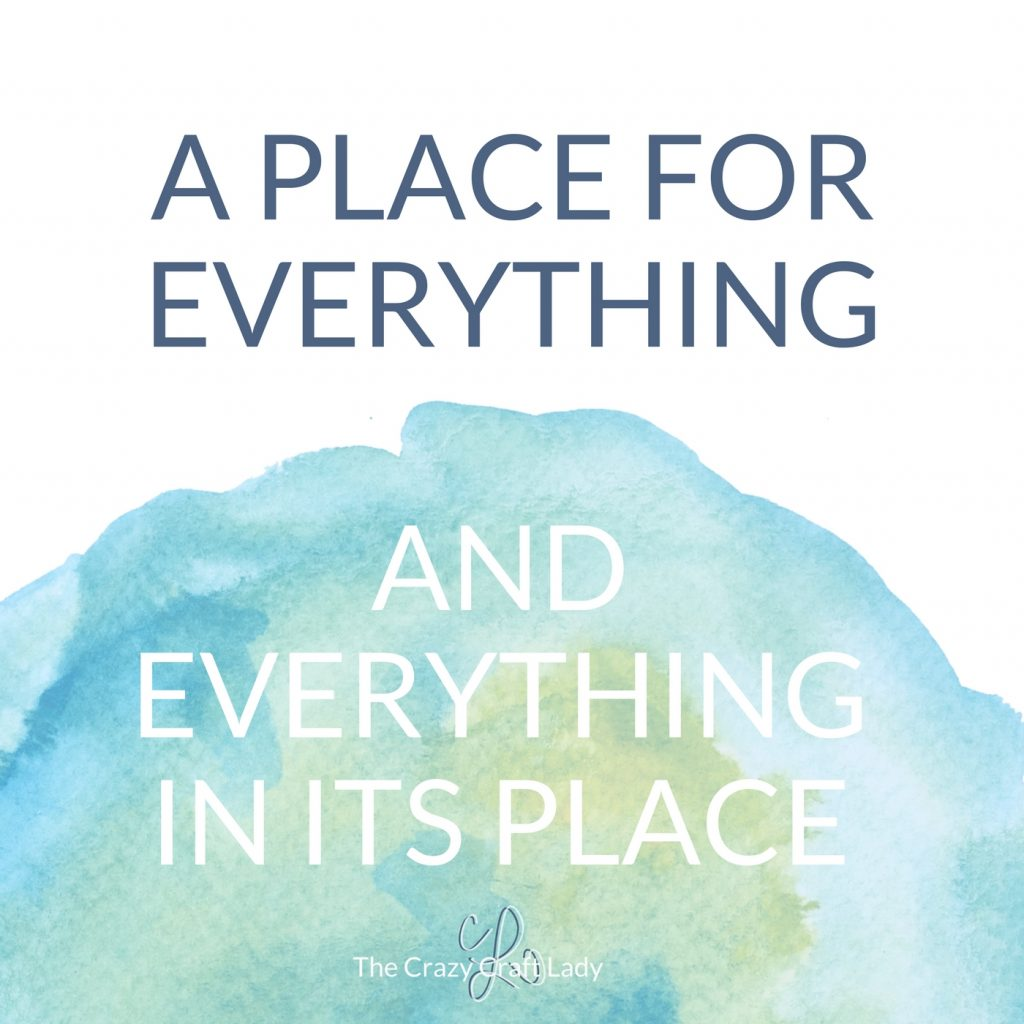 """""""A place for everything and everything in its place."""""""