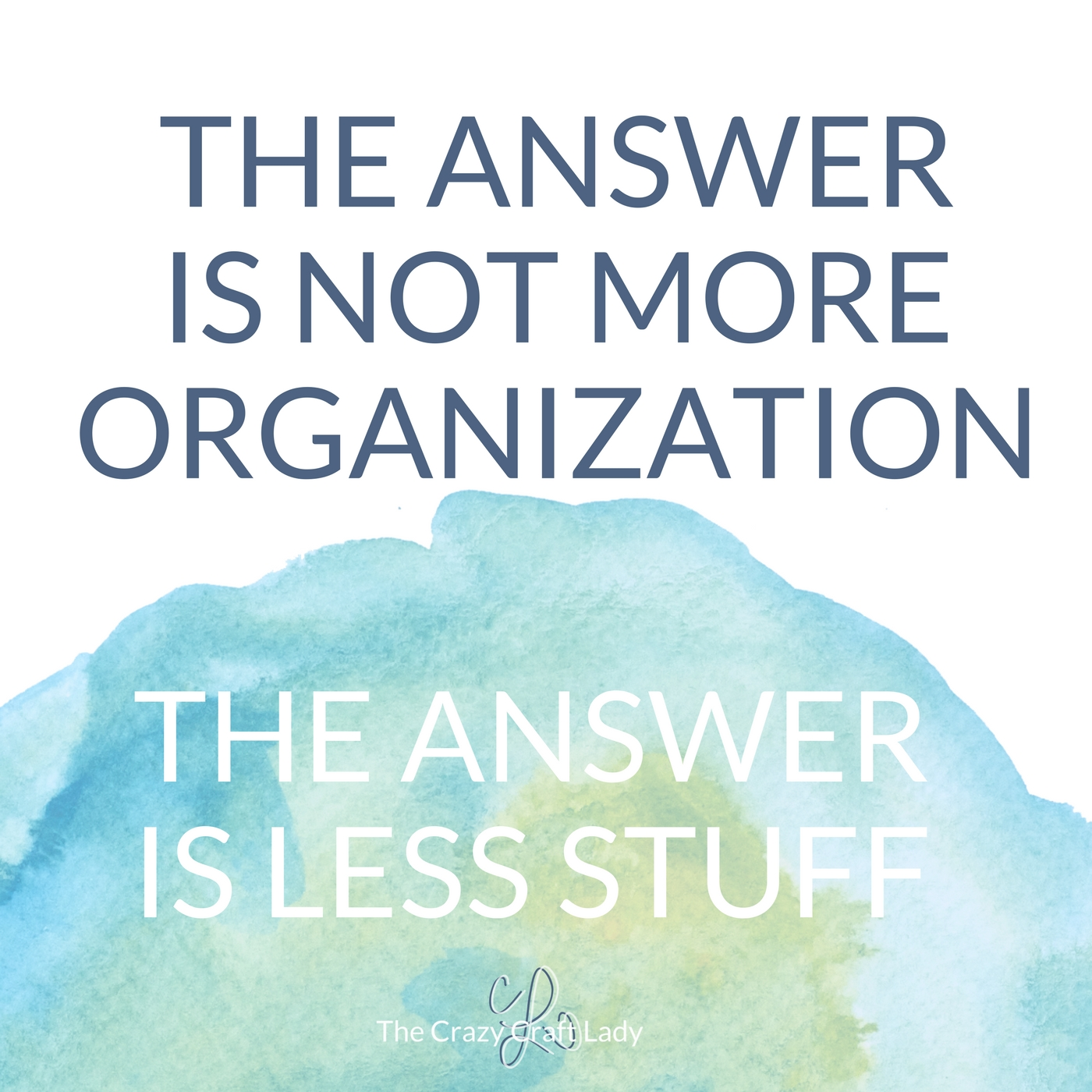 The answer is not More Organization. The answer is less stuff.