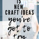 New Craft Ideas you've got to try this year