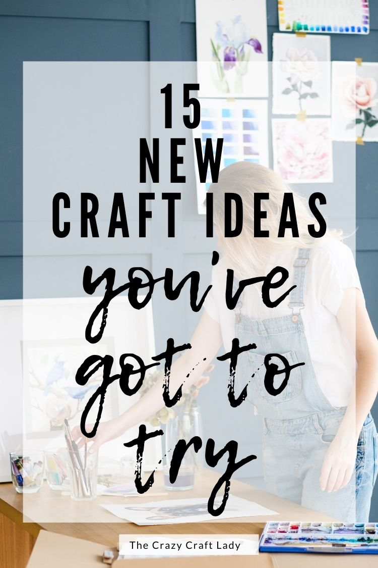 New Craft Ideas You've Got to Try