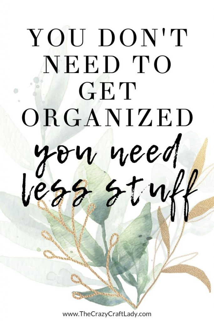 You don't need to get organized - you need less stuff