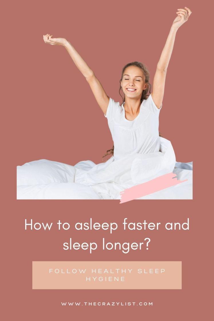 Sleep Hygiene: Asleep faster and sleep longer