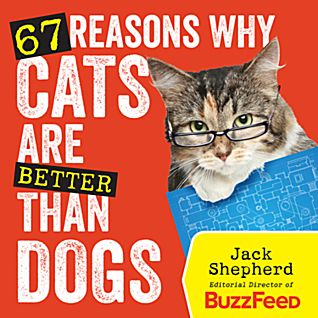 """67 reasons why cats are better than dogs"" by Jack Shepherd"