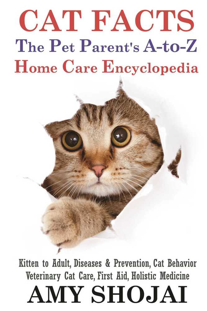 Cat Facts: The A-to-Z Pet Parent's Home Care Encyclopedia, Kitten to Adult, Diseases & Prevention, Cat Behavior, Veterinary Care, First Aid, Holistic Medicine