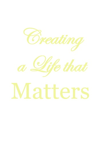 Creating-a-life-that-matters-15 7 Strategies for Staying Motivated, a February Goals Update & a Video Celebrating Life Heart Stuff