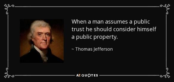 quote-when-a-man-assumes-a-public-trust-he-should-consider-himself-a-public-property-thomas-jefferson-14-56-98