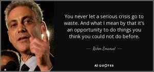 quote-you-never-let-a-serious-crisis-go-to-waste-and-what-i-mean-by-that-it-s-an-opportunity-rahm-emanuel-8-91-00
