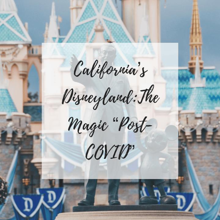 "California's Disneyland: The Magic ""Post-COVID"""