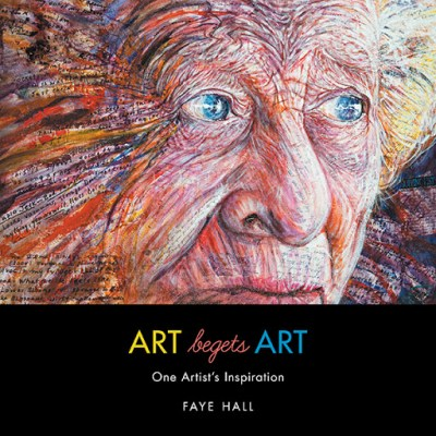 Cover of Art begets Art - Original Painting by Faye Hall