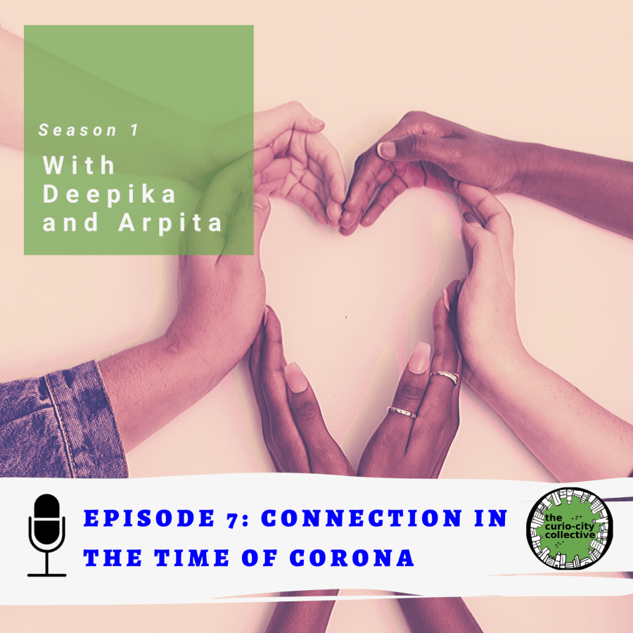 Hands join together to form a heart. On the left, it says: Season 1 with Deepika and Arpita. Episode 7: Connection in the time of corona
