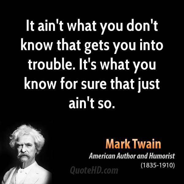 mark-twain-author-it-aint-what-you-dont-know-that-gets-you-into-trouble-its-what.jpg