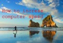 How to increase the Speed of the Computer, if it is slow.