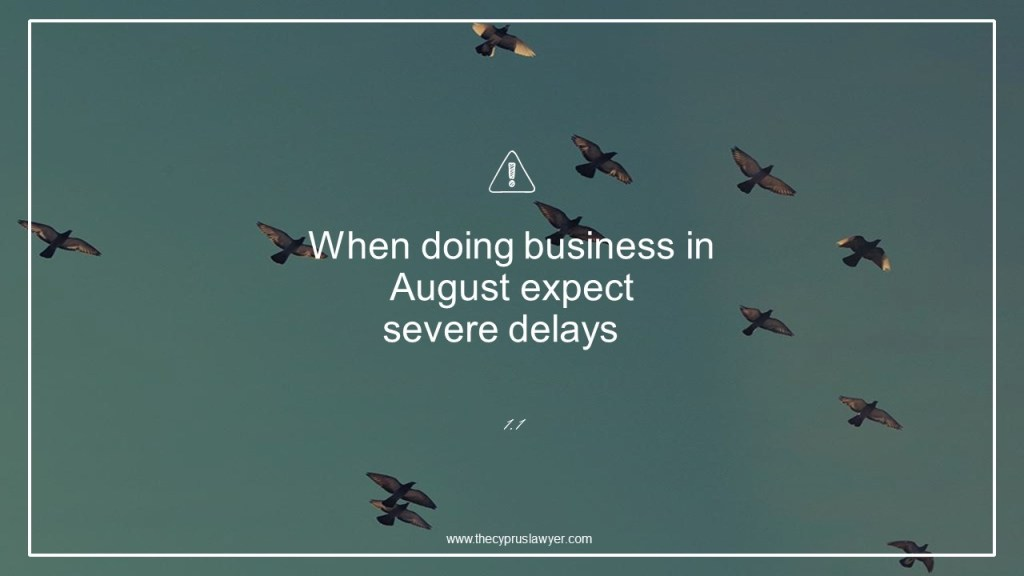 Tip 1.1 - Cyprus Companies - When Doing Business i Cyprus in August expect severe delays