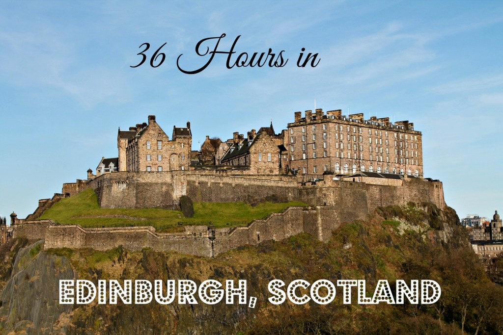 36 Hours in Edinburgh, Scotland
