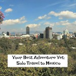 Your Best Adventure Yet: Solo Travel in Mexico