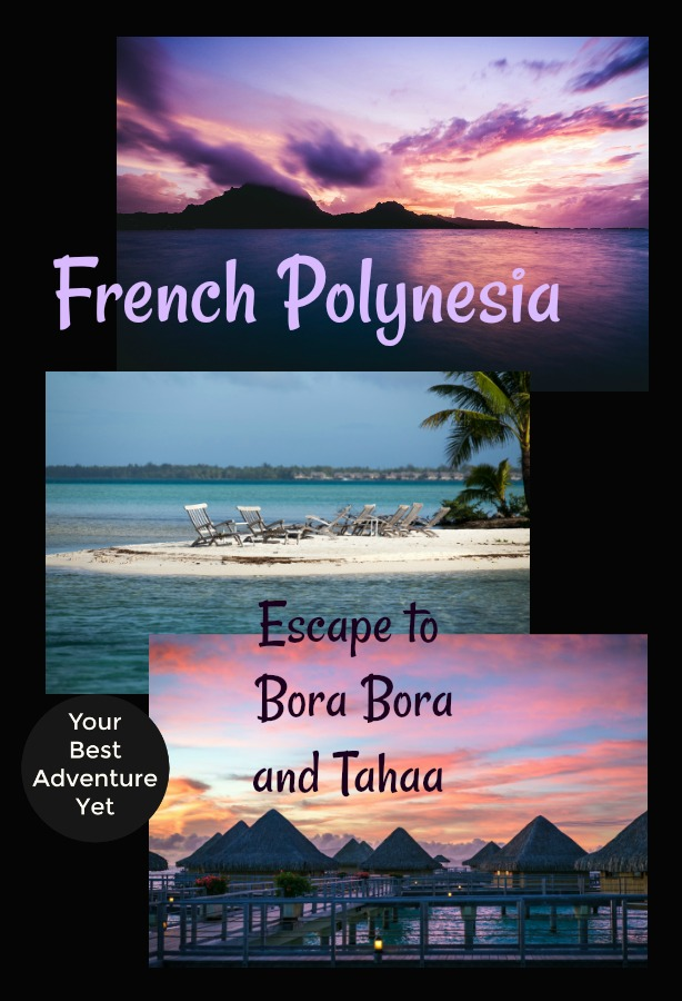 Plan your French Polynesia vacation with a few ideas of less-popular island to explore and adventures to have, including Bora Bora and Tahaa.