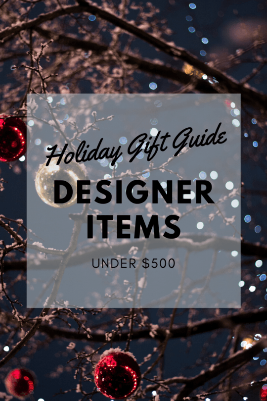 Holiday Gift Guide: Designer Items Under $500