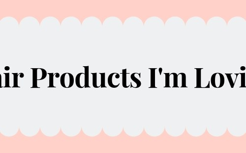 Hair Products I'm Loving