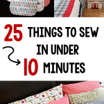 25 Projects to Sew in 10 Minutes