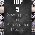 Top 5 Sewing Tips for Professional Results