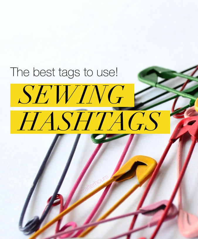 How to use sewing hashtags to find people and projects you'll want to know more about! (And a great list of hashtags to try!)