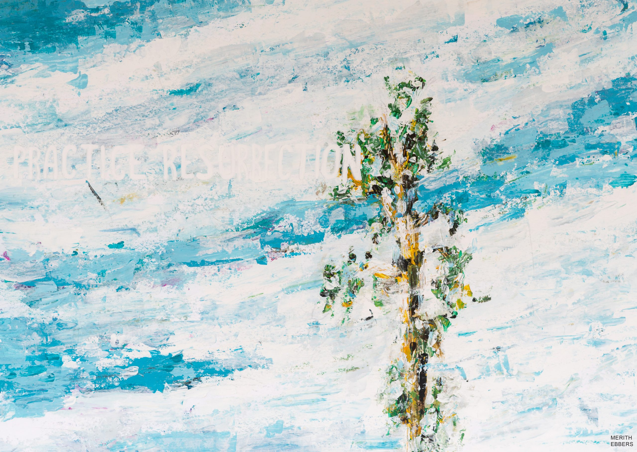 """An acrylic painting made with a palette knife. On it you see the sky with clouds and one single tree standing tall against it. The words """"practice resurrection"""" are written on it."""