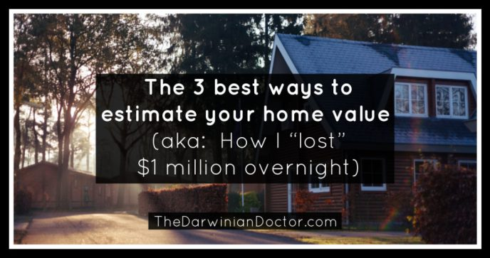 """The 3 best ways to estimate your home value (aka:  How I """"lost"""" $1 million overnight)"""