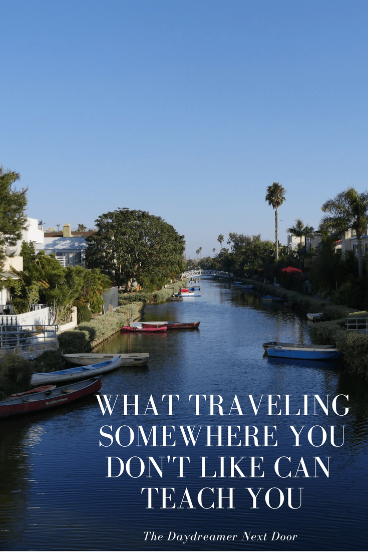 What Traveling Somewhere You Don't Like Can Teach You