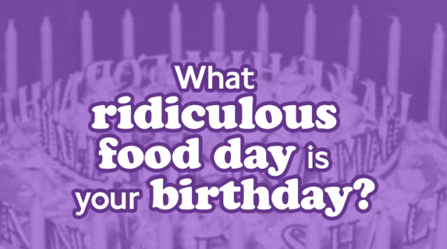 Cheesecake, brownie, cashew… What ridiculous food day is your birthday?