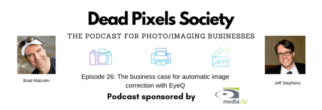 The Dead Pixels Society podcast: The business case for automatic image correction with EyeQ