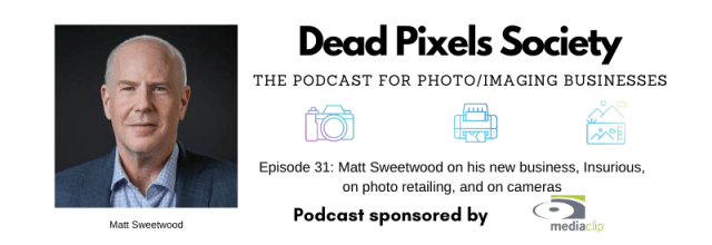 Dead Pixels Society podcast: Matt Sweetwood on his new business, Insurious, on retailing, and on cameras