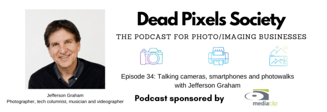 Dead Pixels Society podcast: Talking cameras, smartphones and photowalks with Jefferson Graham
