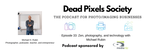 Dead Pixels Society podcast: Zen, photography, and technology with Michael Rubin