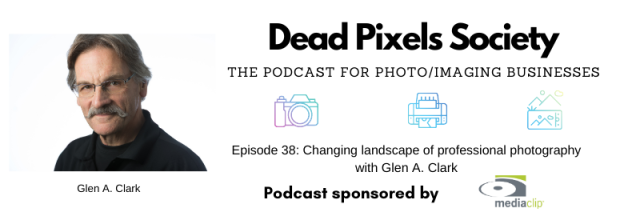 Dead Pixels Society podcast: Changing landscape of professional photography with Glen A. Clark