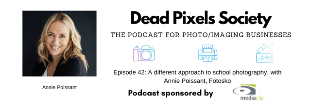 Dead Pixels Society Podcast: A different approach to school photography, with Annie Poissant, Fotosko