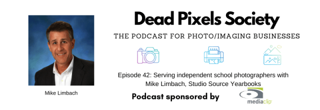Dead Pixels Society podcast: Serving independent school photographers with Mike Limbach, Studio Source Yearbooks