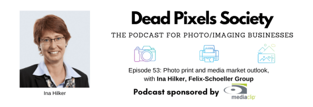 The Dead Pixels Society podcast: Photo print and media market outlook, with Ina Hilker, Felix-Schoeller Group