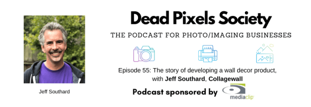 Dead Pixels Society podcast: The story of developing a wall decor product, with Jeff Southard, Collagewall