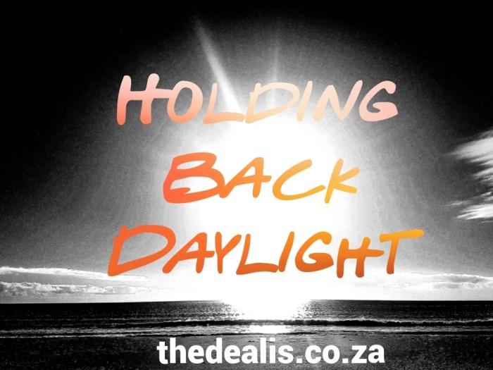 thedealis.co.za_holdingbackdaylight
