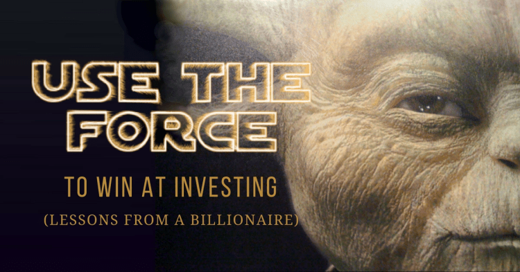 Use The Force to Win At Investing: Lessons From a Billionaire