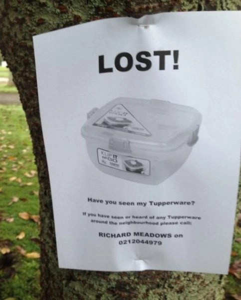 if you have seen or heard of any tupperware around the neighbourhood please call