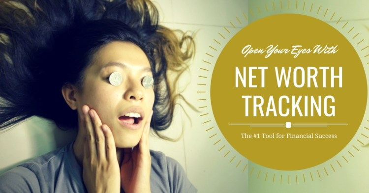 Open Your Eyes With Net Worth Tracking: The Number One Metric for Financial Success
