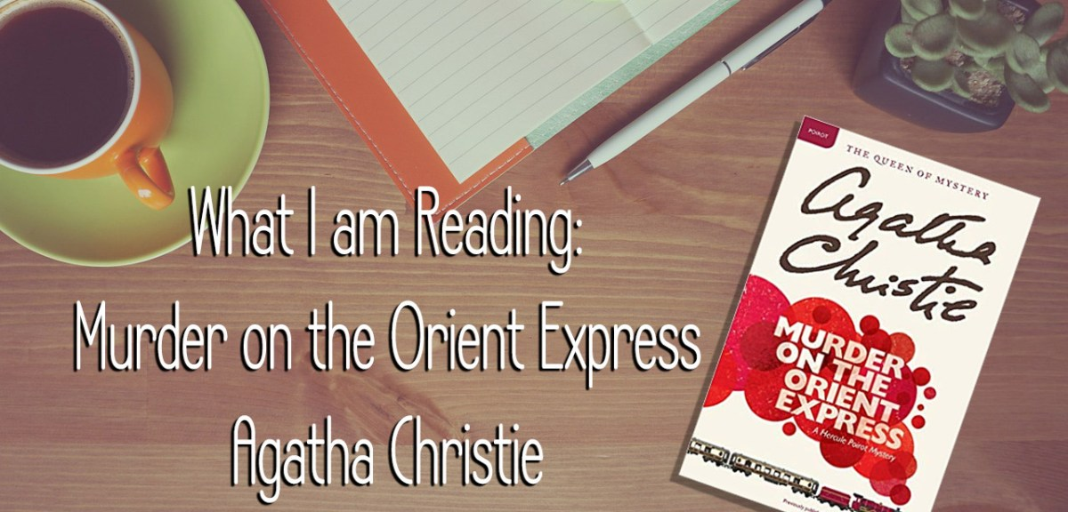What I am Reading: Murder on the Orient Express
