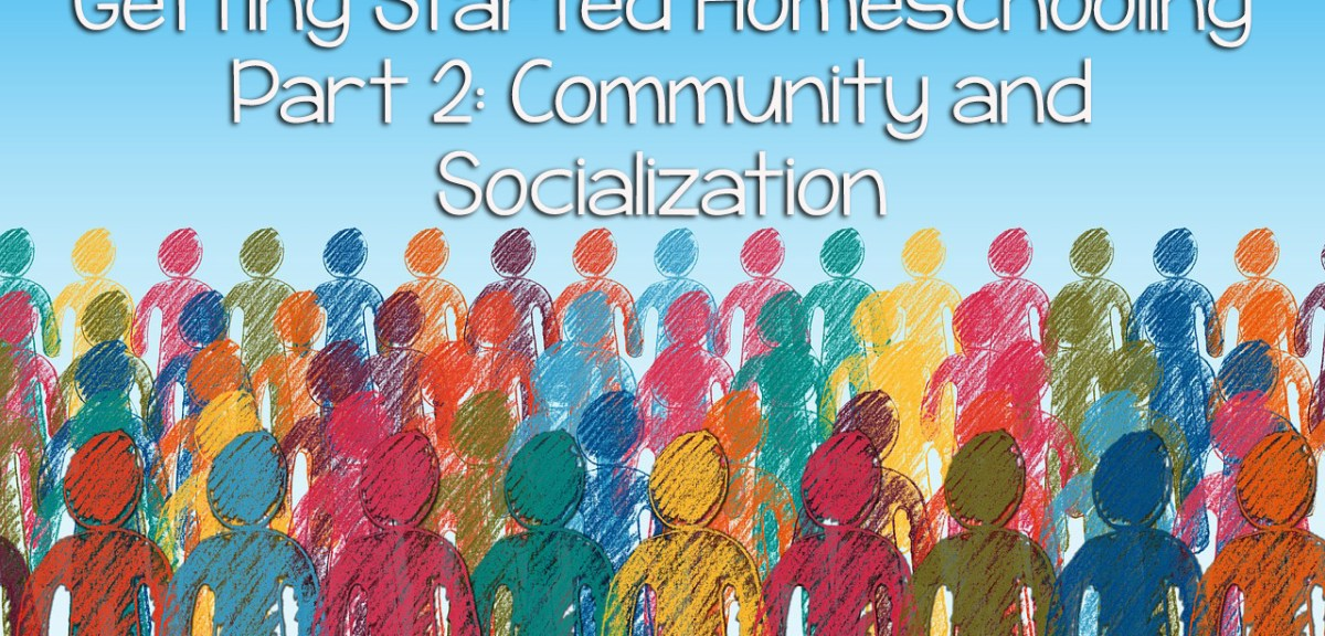 Getting Started Homeschooling Part Two- Community and Socialization