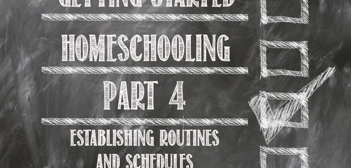 Getting Started Homeschooling Part 4- Routines and Schedules