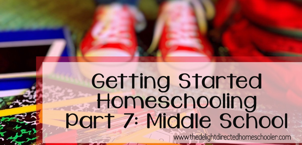 Getting Started Homeschooling Part 7- Middle School