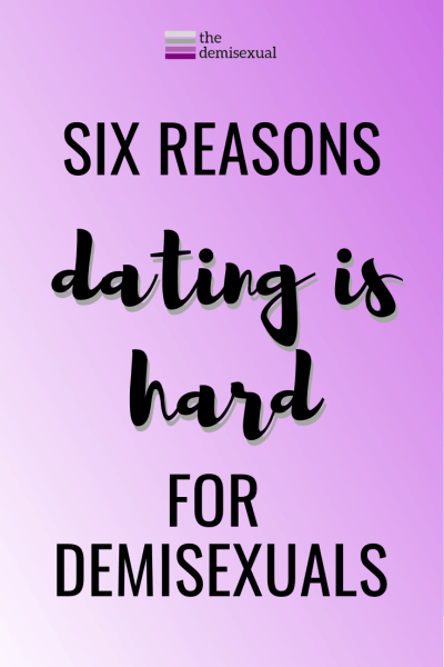 Dating is hard for demisexuals