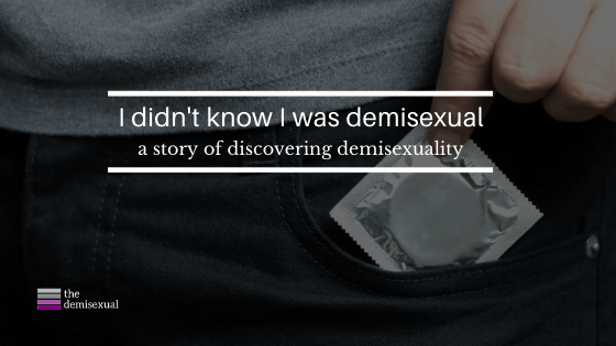 I didn't know I was demisexual - A story of discovering demisexuality