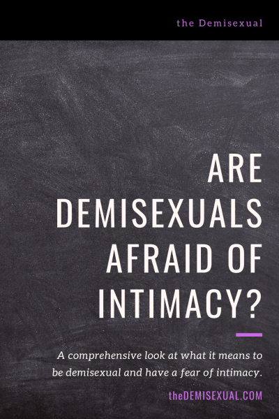Are demisexuals afraid of intimacy? A comprehensive look at the relationship between demisexuality and having a fear of intimacy.